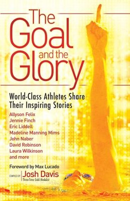 Goal and the Glory, The: Christian Athletes Share Their Inspiring Stories - eBook  -     By: Max Lucado, Josh Davis