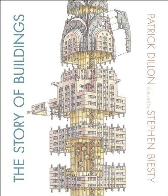 The Story of Buildings: From the Pyramids to the Sydney Opera House and Beyond  -     By: Patrick Dillon     Illustrated By: Stephen Biesty