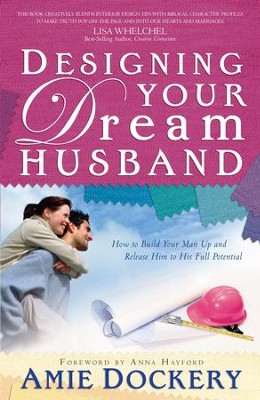 Designing Your Dream Husband: How to Build Your Husband Up and Release Him to His Full Potential - eBook  -     By: Amie Dockery, Anna Hayford