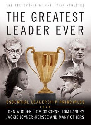 Greatest Leader Ever, The (The Heart of a Coach Series): Essential Leadership Principles - eBook  -     By: Fellowship of Christian Athletes