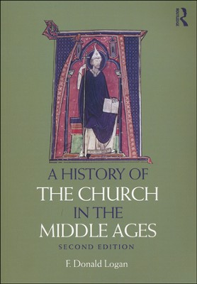 A History of the Church in the Middle Ages, Second Edition   -     By: F. Donald Logan