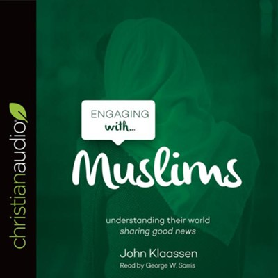 Engaging with Muslims - unabridged audio book on CD  -     Narrated By: George W. Sarris     By: John Klaassen