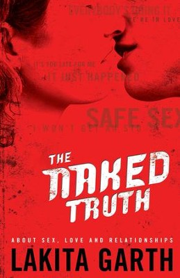 Naked Truth, The: About Sex, Love and Relationships - eBook  -     By: Lakita Garth
