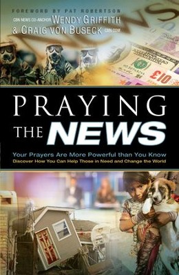Praying the News: Your Prayers are More Powerful than you Know - eBook  -     By: Wendy Griffith, Craig von Buseck