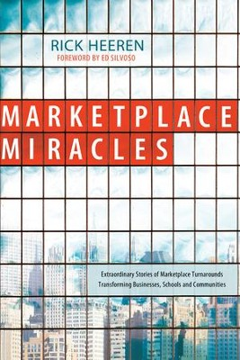 Marketplace Miracles: Extraordinary Stories of Marketplace Turnarounds Transforming Businesses, Schools and Communities - eBook  -     By: Rick Heeren, Ed Silvoso