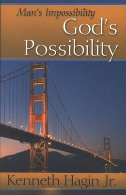 Man's Impossibility, God's Possibility  -     By: Kenneth Hagin Jr.