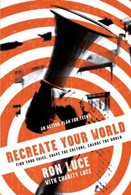 Re-Create Your World: Find Your Voice, Shape the Culture, Change the World - eBook  -     By: Ron Luce, Charity Luce