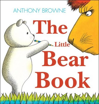 The Little Bear Book  -     By: Anthony Browne     Illustrated By: Anthony Browne