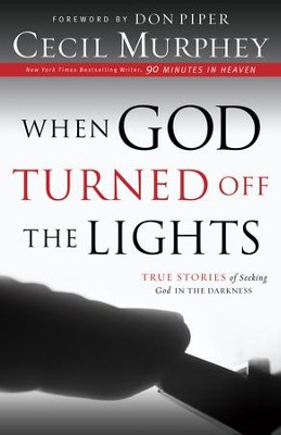 When God Turned Off the Lights: True Stories of Seeking God in the Darkness - eBook  -     By: Cecil Murphey