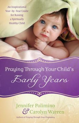 Praying Through Your Child's Early Years: An Inspirational Year-by-Year Guide for Raising a Spiritually Healthy Child - eBook  -     By: Jennifer Polimino, Carolyn Warren