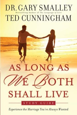 As Long As We Both Shall Live Study Guide: Experiencing the Marriage You've Always Wanted - eBook  -     By: Dr. Gary Smalley, Ted Cunningham
