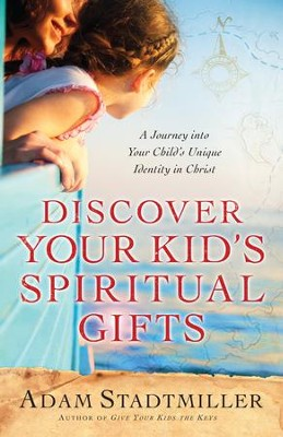 Discover Your Kid's Spiritual Gifts: A Journey Into Your Child's Unique Identity in Christ - eBook  -     By: Adam Stadtmiller