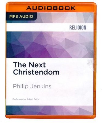 The Next Christendom: The Coming of Global Christianity - unabridged audio book on CD  -     Narrated By: Robert Feifar     By: Philip Jenkins
