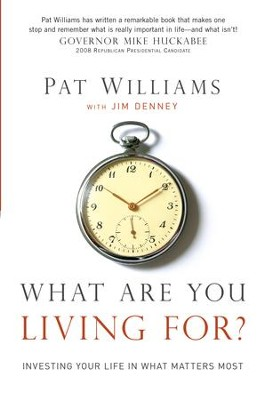 What Are You Living For?: Investing Your Life in What Matter's Most - eBook  -     By: Pat Williams, Jim Denney