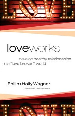 Love Works: Develop Healthy Relationships in a Love Broken World - eBook  -     By: Philip Wagner, Holly Wagner