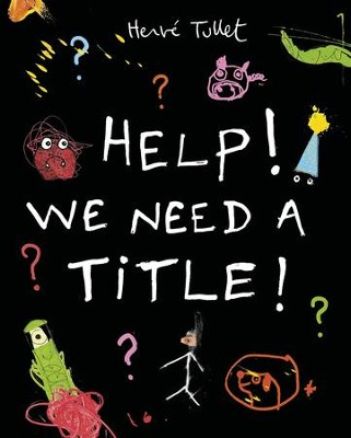 Help! We Need a Title!  -     By: Herve Tullet     Illustrated By: Herve Tullet