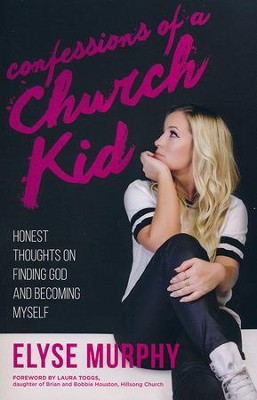 Confessions of a Church Kid: Honest Thoughts on Finding God and Becoming Myself  -     By: Elyse Murphy