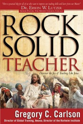 Rock-Solid Teacher: Discover the Joy of Teaching Like Jesus - eBook  -     By: Gregory C. Carlson