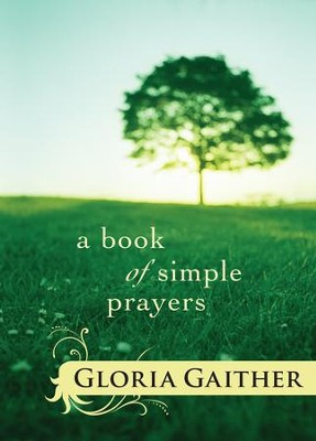 Book of Simple Prayers, A - eBook  -     By: Gloria Gaither