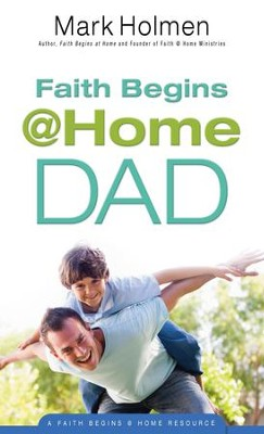 Faith Begins @Home Dad (Faith Begins@Home) - eBook  -     By: Mark Holmen