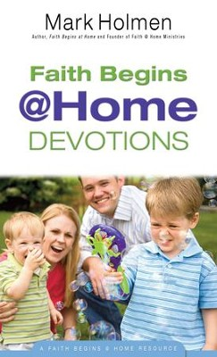 Faith Begins @ Home Devotions (Faith Begins@Home) - eBook  -     By: Mark Holmen