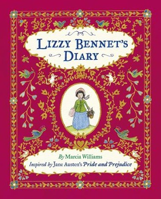 Lizzy Bennet's Diary: Inspired by Jane Austen's Pride and Prejudice  -     By: Marcia Williams     Illustrated By: Marcia Williams