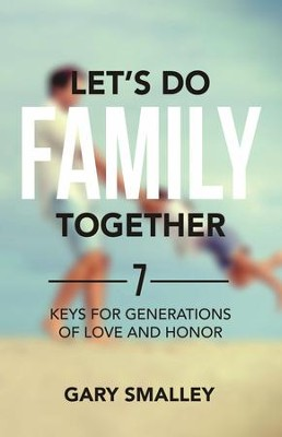 Let's Do Family Together: How to Create a Lasting and Loving Legacy  -     By: Gary Smalley