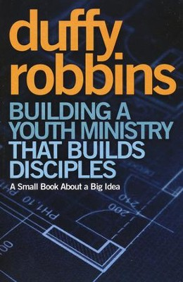 Building a Youth Ministry that Builds Disciples: A Small Book About a Big Idea  -     By: Duffy Robbins