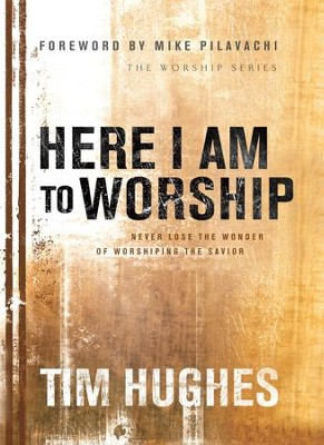 Here I Am to Worship: Never Lose The Wonder Of Worshipping The Savior - eBook  -     By: Tim Hughes
