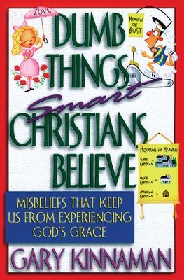 Dumb Things Smart Christians Believe: Misbeliefs that Keep Us From Experiencing God's Grace - eBook  -     By: Gary D. Kinnaman