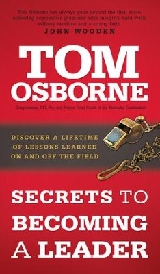 Secrets to Becoming a Leader: Discover a Lifetime of Lessons Learned On and Off the Field - eBook  -     By: Tom Osborne