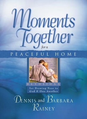 Moments Together for a Peaceful Home: Devotions for Drawing Near to God & One Another - eBook  -     By: Dennis Rainey, Barbara Rainey