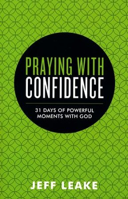 Praying with Confidence: 31 Days of Powerful Moments with God  -     By: Jeff Leake