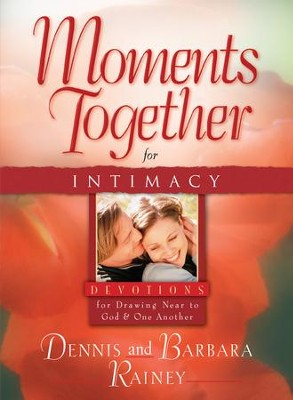 Moments Together for Intimacy - eBook  -     By: Dennis Rainey, Barbara Rainey