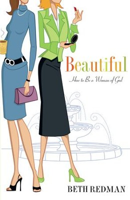 Beautiful: How to Be A Beautiful Woman of God in a Cosmetic World - eBook  -     By: Beth Redman