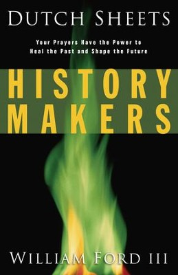 History Makers: Your Prayers Have the Power to Heal the Past and Shape the Future - eBook  -     By: Dutch Sheets, William L. Ford III