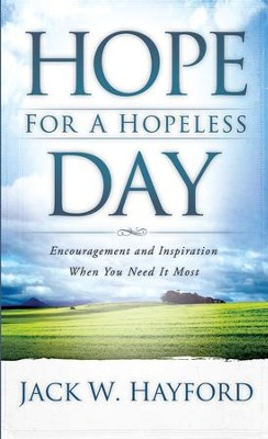 Hope for a Hopeless Day: Encouragement and Inspiration When You Need it Most - eBook  -     By: Jack W. Hayford