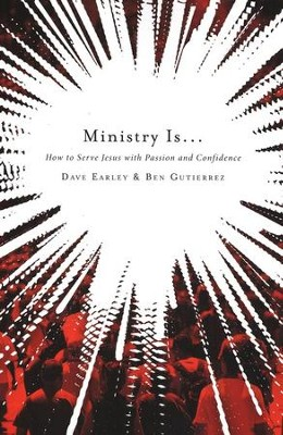 Ministry Is . . .: How to Serve Jesus with Passion and Confidence  -     By: Dave Earley, Ben Gutierrez