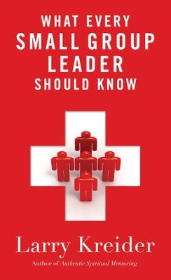What Every Small Group Leader Should Know: The Definitive Guide - eBook  -     By: Larry Kreider