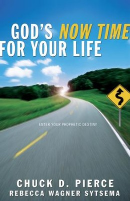 God's Now Time for Your Life: Enter into Your Prophetic Destiny - eBook  -     By: Chuck D. Pierce, Rebecca Wagner Sytsema