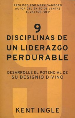 9 Disciplinas de un Liderazgo Perdurable  (9 Disciplines of Enduring Leadership)   -     By: Kent Ingle