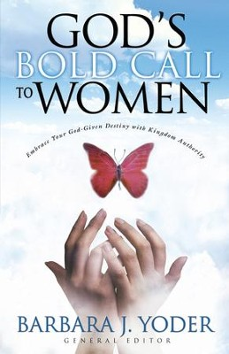 God's Bold Call to Women: Embrace Your God Given Destiny With Kingdom Authority - eBook  -     By: Barbara J. Yoder