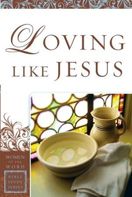 Loving Like Jesus (Women of the Word Bible Study Series) - eBook  -     By: Sharon A. Steele