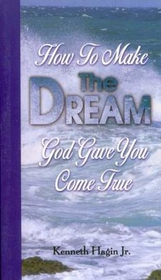 How To Make The Dream God Gave You Come True  -     By: Kenneth Hagin Jr.