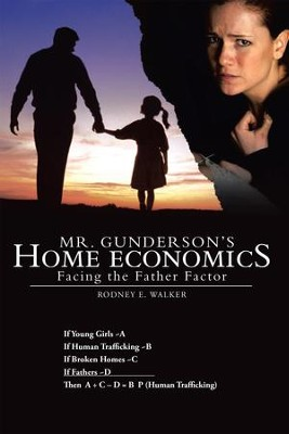 Mr. Gunderson's Home Economics: Facing the Father Factor - eBook  -     By: Rodney Walker