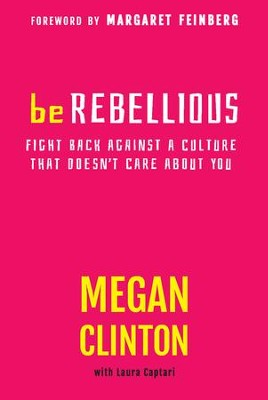 be REBELLIOUS: Fight Back Against A Culture That Doesn't Care About You - eBook  -     By: Megan Clinton