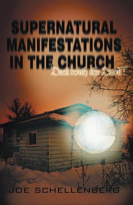 Supernatural Manifestations in the Church: Deal with the Devil - eBook  -     By: Joseph Schellenberg