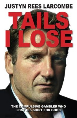 Tails I Lose: The compulsive gambler who lost his shirt for good - eBook  -     By: Justyn Rees