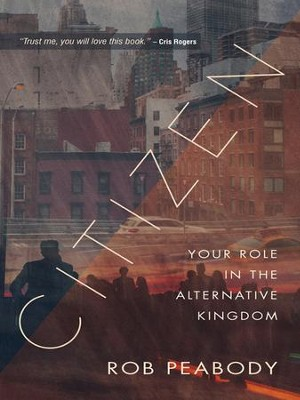 Citizen: Your role in the alternative kingdom - eBook  -     By: Rob Peabody