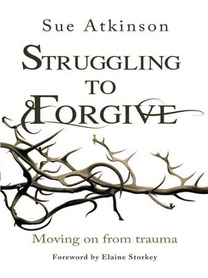 Struggling to Forgive: Moving on from trauma - eBook  -     By: Sue Atkinson